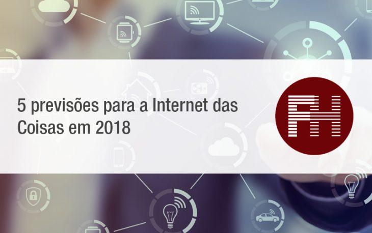 5 previsões para a Internet das Coisas em 2018